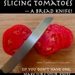 Cutting Tomatoes Tip -- Use a Bread Knife @ Traditional-Foods.com